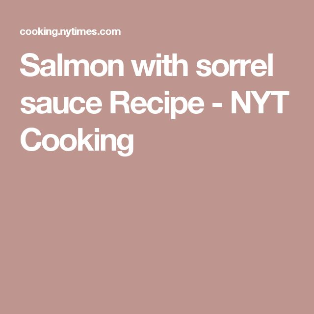 Salmon with sorrel sauce Recipe - NYT Cooking