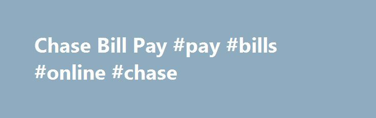 Chase Bill Pay #pay #bills #online #chase http://indianapolis.remmont.com/chase-bill-pay-pay-bills-online-chase/  # Chase Bill What To Do When You Can t Pay Your Chase Bill J.P. Morgan Chase, otherwise known as Chase, is a well known bank. They offer a variety of services including checking and savings accounts, loans, and credit cards. If you are a Chase credit card holder who is having trouble making the payments on time, you are not alone. Credit card payments are often the last priority…