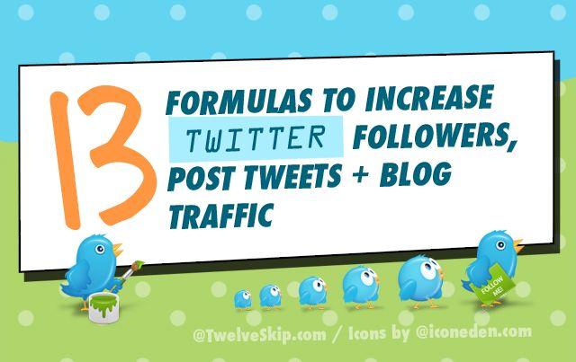 13 formulas I use to increase twitter followers, post tweets +  traffic @ TwelveSkip.com