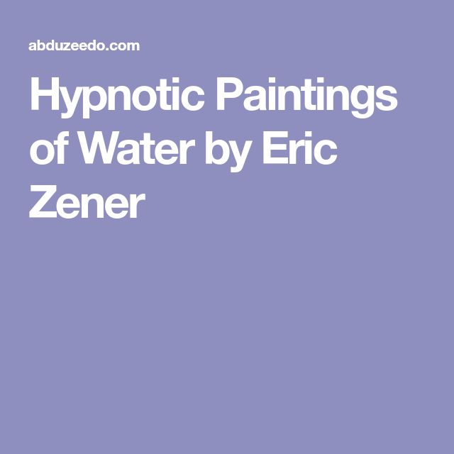 Hypnotic Paintings of Water by Eric Zener