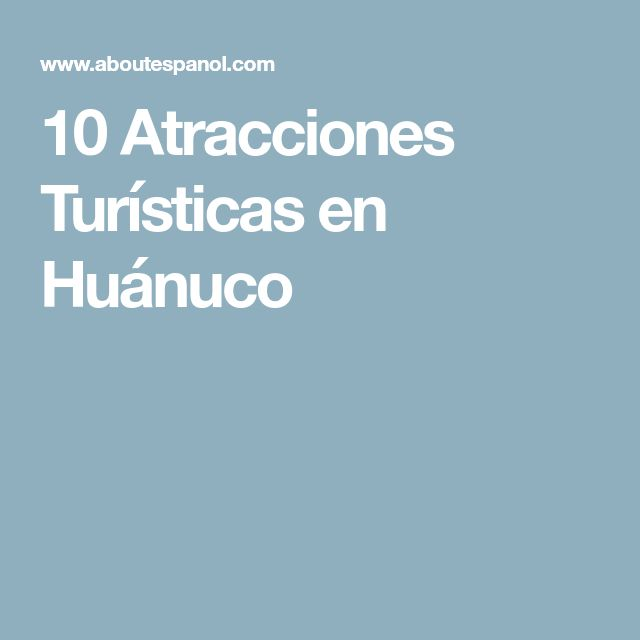 10 Atracciones Turísticas en Huánuco