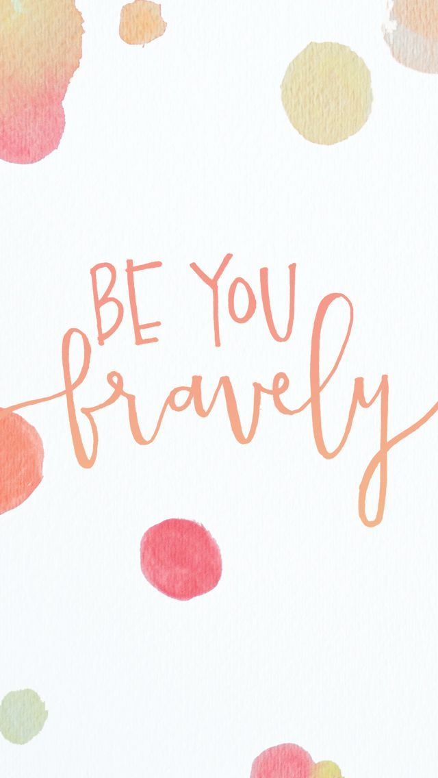 Be you bravely.