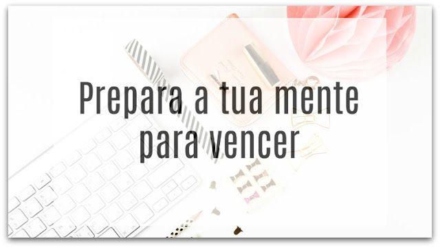 Tania Correia Blog: Prepara a tua mente para vencer