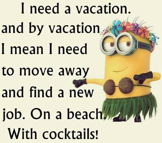 Need A Vacation Quotes: 432 Best Images About The Minion Life On Pinterest