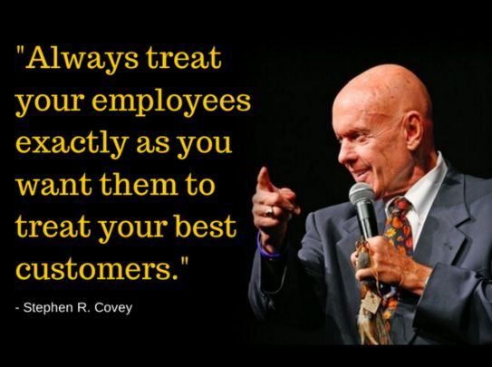 """""""Always treat your employees exactly as you want them to treat your best customers"""" Stephen Covey"""