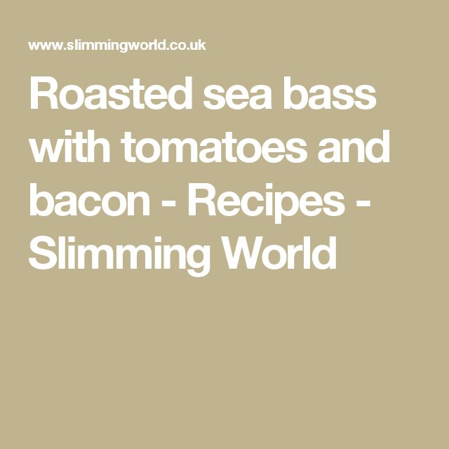 Roasted sea bass with tomatoes and bacon - Recipes - Slimming World