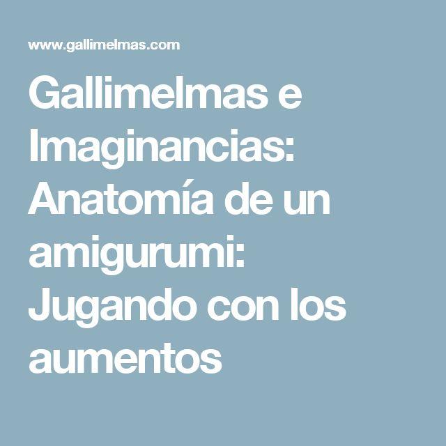 Gallimelmas e Imaginancias: Anatomía de un amigurumi: Jugando con los aumentos