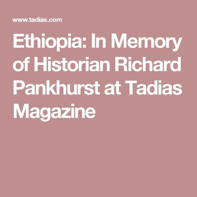 Ethiopia: In Memory of Historian Richard Pankhurst at  Tadias Magazine