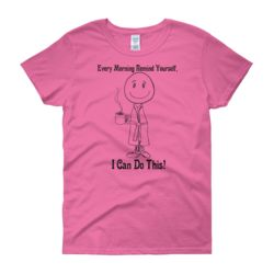 I Can Do This! Women's short sleeve t-shirt!