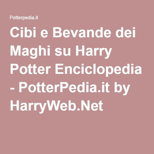 Cibi e Bevande dei Maghi su Harry Potter Enciclopedia - PotterPedia.it by HarryWeb.Net
