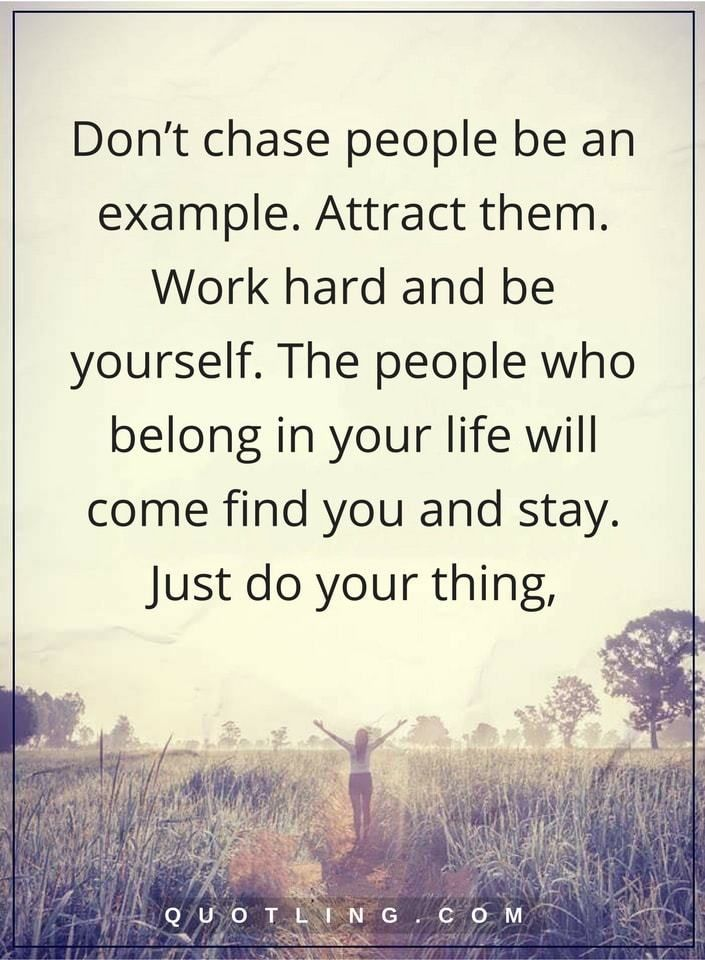 Don't chase people be an example. Attract them. Work hard and be yourself | Be Yourself Quotes