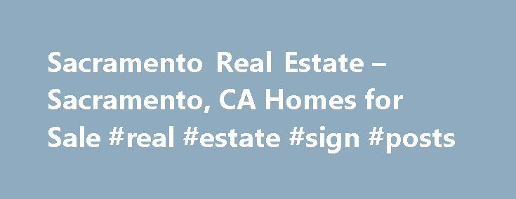 Sacramento Real Estate – Sacramento, CA Homes for Sale #real #estate #sign #posts http://remmont.com/sacramento-real-estate-sacramento-ca-homes-for-sale-real-estate-sign-posts/  #sacramento real estate # More Property Records View More Neighborhoods Find Sacramento, CA homes for sale and other Sacramento real estate on realtor.com . Search Sacramento houses, condos, townhomes and single-family homes by price and location. Our extensive database of real estate listings provide the most…