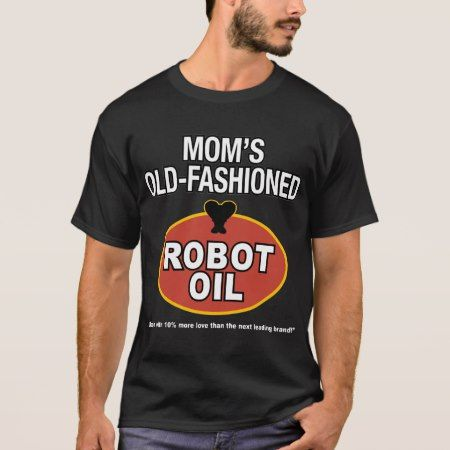mom's old fashioned robot oil T-Shirt - click/tap to personalize and buy