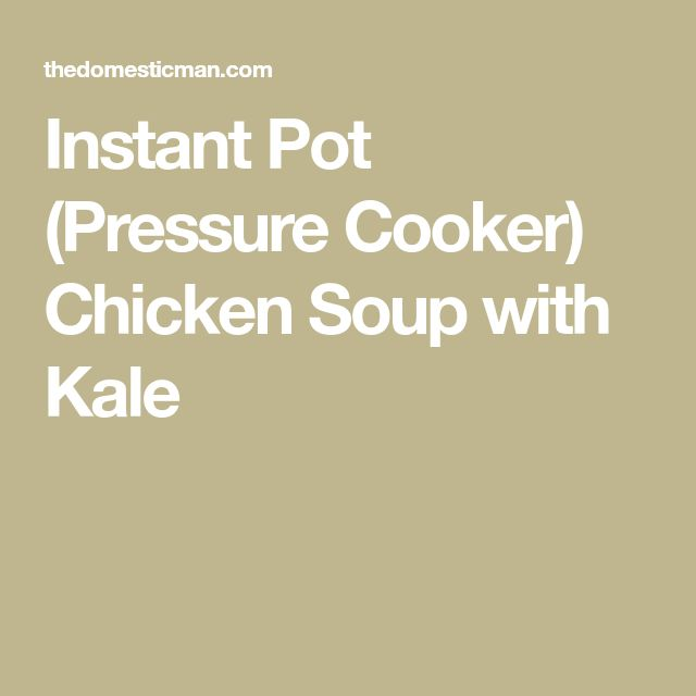 Instant Pot (Pressure Cooker) Chicken Soup with Kale