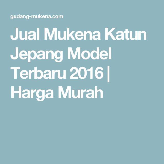 Jual Mukena Katun Jepang Model Terbaru 2016 | Harga Murah