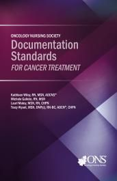 Oncology Nursing Society Documentation Standards for Cancer Treatment