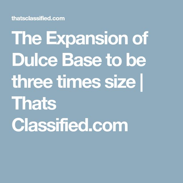 The Expansion of Dulce Base to be three times size | Thats Classified.com