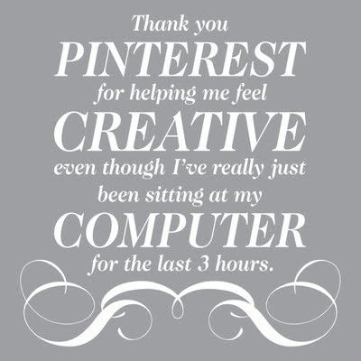 Thank you Pinterest for keeping me from getting anything done! lol