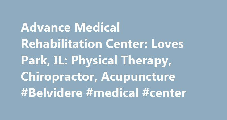 Advance Medical Rehabilitation Center: Loves Park, IL: Physical Therapy, Chiropractor, Acupuncture #Belvidere #medical #center http://turkey.nef2.com/advance-medical-rehabilitation-center-loves-park-il-physical-therapy-chiropractor-acupuncture-belvidere-medical-center/  # Welcome to Advance Medical Rehabilitation Center We offer physical therapy, chiropractic services and a variety of extraordinary services to our patients in Loves Park, IL and the Rockford area. At Advance Medical…