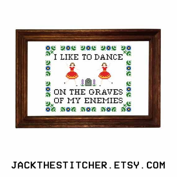 I Like to Dance on the Graves of my Enemies by JackTheStitcher
