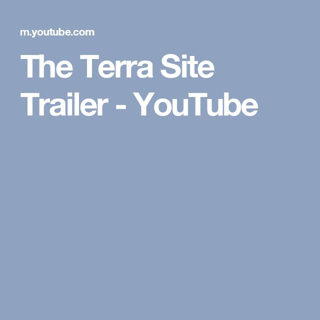 The Terra Site Trailer - YouTube