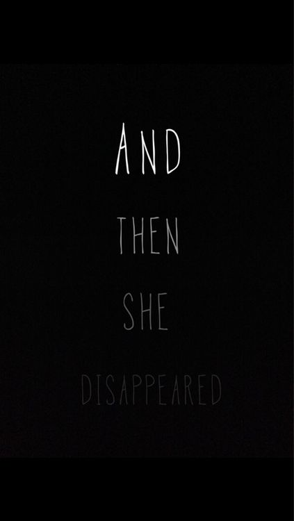 and then she disappeared....
