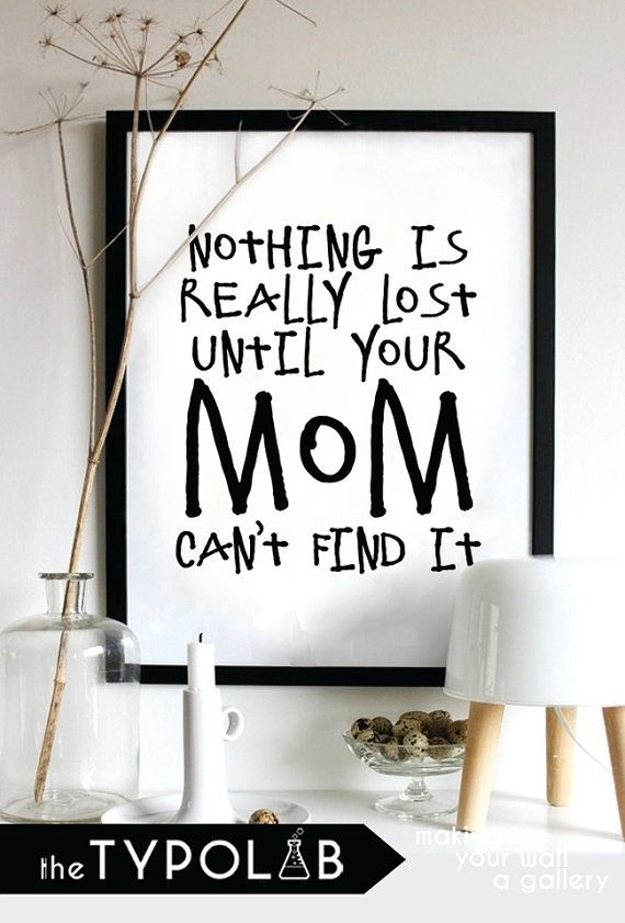 Typography Poster Art Print/ Nothing Is Really Lost Until Your Mom Can't Find it/Motivational Inspiring Quote/Minimalist Office Art, No. 168