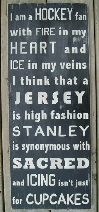 """I am a HOCKEY fan with FIRE in my HEART and ICE in my veins I think that a JERSEY is high fashion STANLEY is a synonymous with SACRED and ICING isn't just for CUPCAKES."" A true hockey fan indeed. #hockey #hockeyfan #hockeyart"