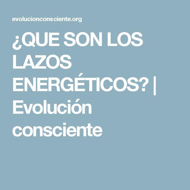 ¿QUE SON LOS LAZOS ENERGÉTICOS? | Evolución consciente
