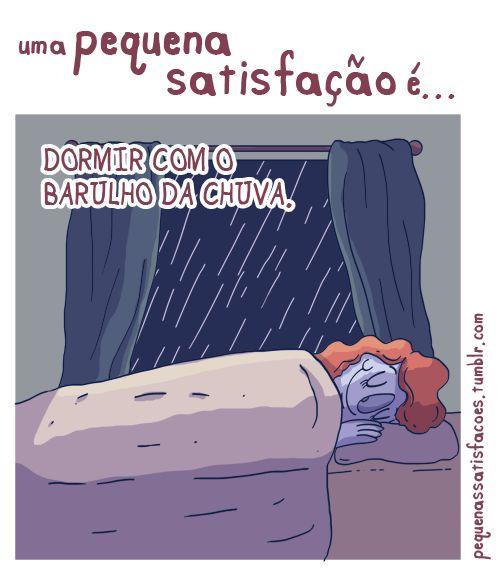 Uma Pequena Satisfação: Dormir com o barulho da chuva!