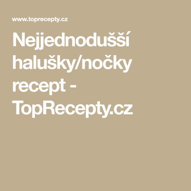 Nejjednodušší halušky/nočky recept - TopRecepty.cz