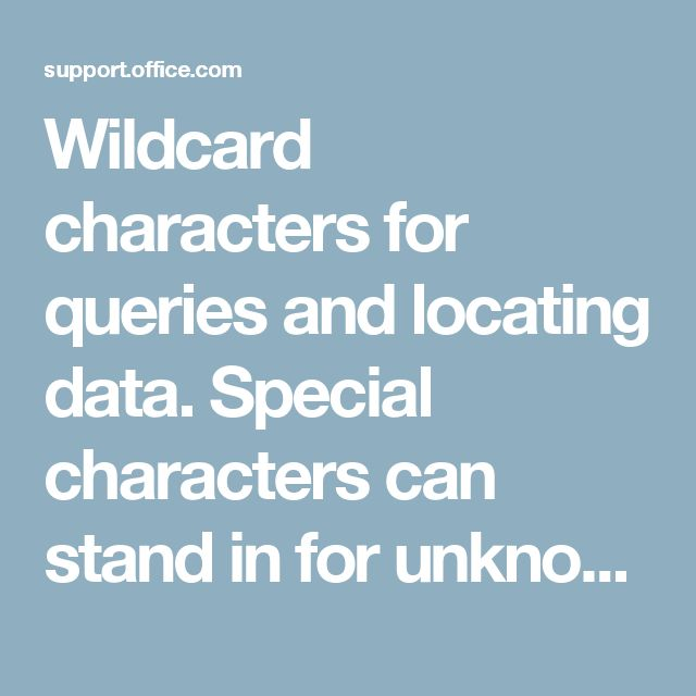Wildcard characters for queries and locating data. Special characters can stand in for unknown characters and are handy for locating data when the information doesn't match the search.