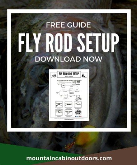 Download a free guide to setting up your fly rod. This handy guide even tells you which knots to use and how to tie them! | Fly Fishing Gear- 8 Steps to Selecting the Right Stuff | Mountain Cabin Outdoors | http://mountaincabinoutdoors.com/fly-fishing-gear-8-steps/