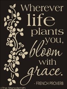 Wherever life plants you Bloom with Grace