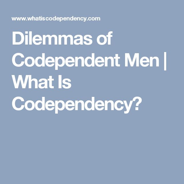 Dilemmas of Codependent Men | What Is Codependency?