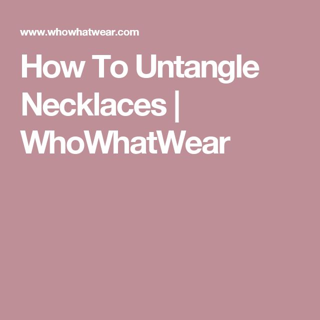How To Untangle Necklaces | WhoWhatWear