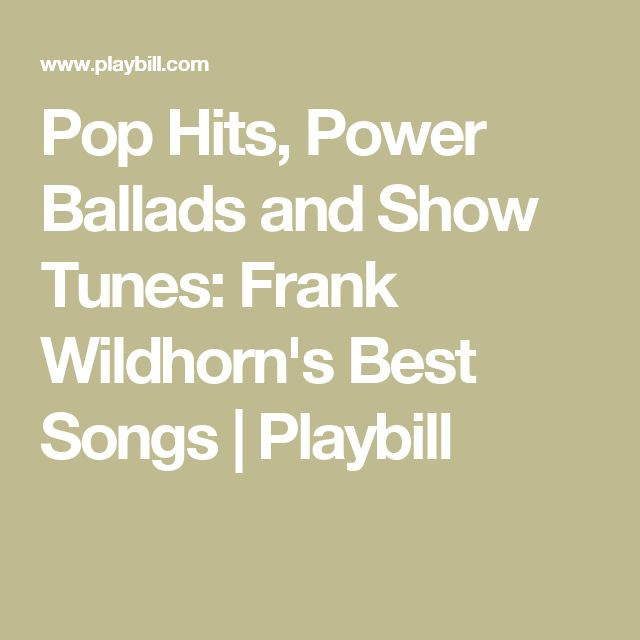 Pop Hits, Power Ballads and Show Tunes: Frank Wildhorn's Best Songs | Playbill