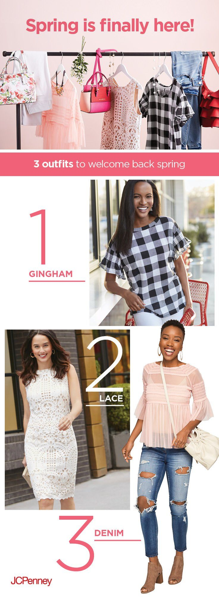 It's officially the first day of Spring! That means it's time to swap out your winter wardrobe with bright colors, girly tops, flowy dresses and fresh patterns like floral, gingham or stripes. Find all the spring outfit inspo you need right here and give your spring look a major refresh. From casual day outfits to romantic evening looks—JCPenney has must-have spring styles in made-to-please fits for every girl.