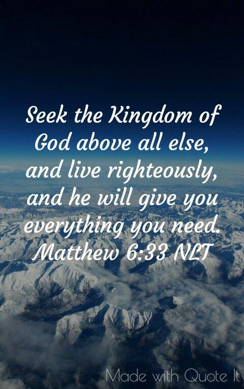 Matthew 6:33 Seek the Kingdom of God.