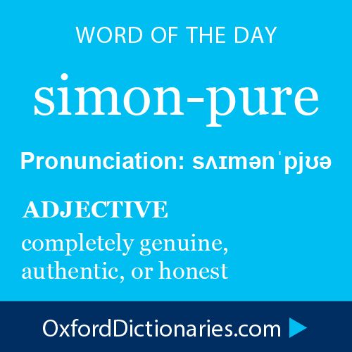 Word of the Day: simon-pure Click through to the full definition, audio pronunciation, and example sentences: http://www.oxforddictionaries.com/definition/english/simon-pure #wordoftheday #WOTD