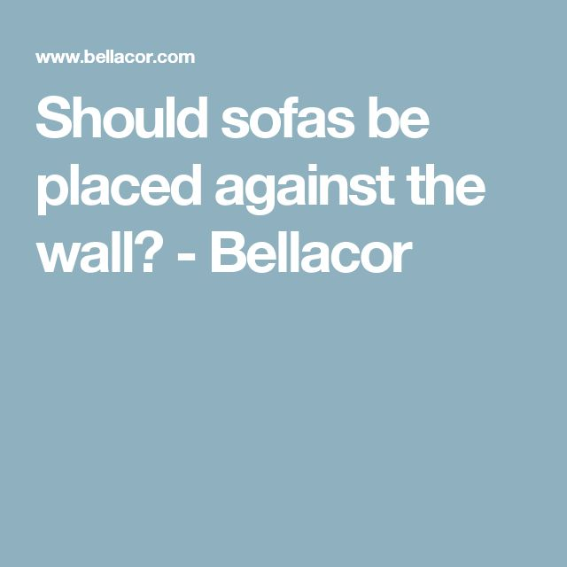 Should sofas be placed against the wall? - Bellacor