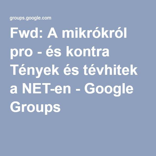 Fwd: A mikrókról pro - és kontra Tények és tévhitek a NET-en - Google Groups