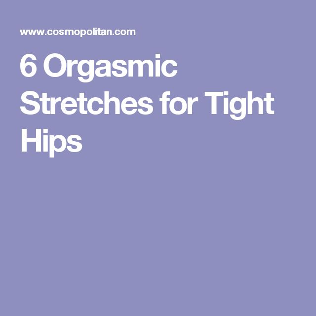 6 Orgasmic Stretches for Tight Hips