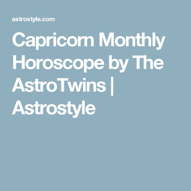 Capricorn Monthly Horoscope by The AstroTwins   Astrostyle