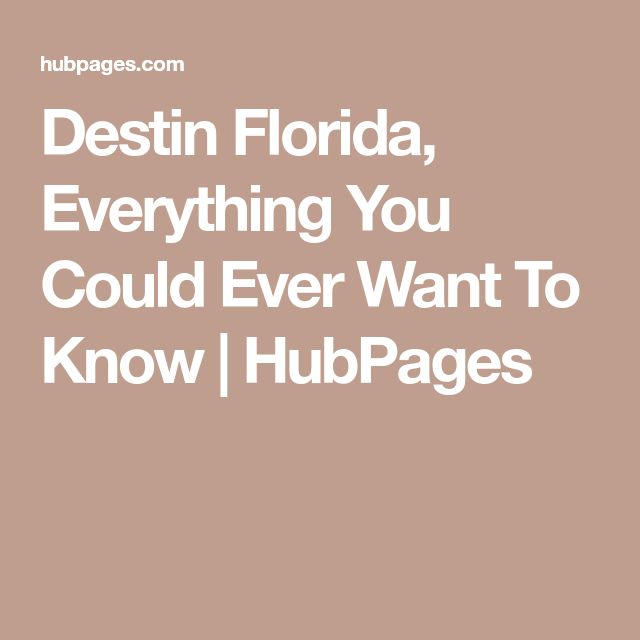 Destin Florida, Everything You Could Ever Want To Know | HubPages