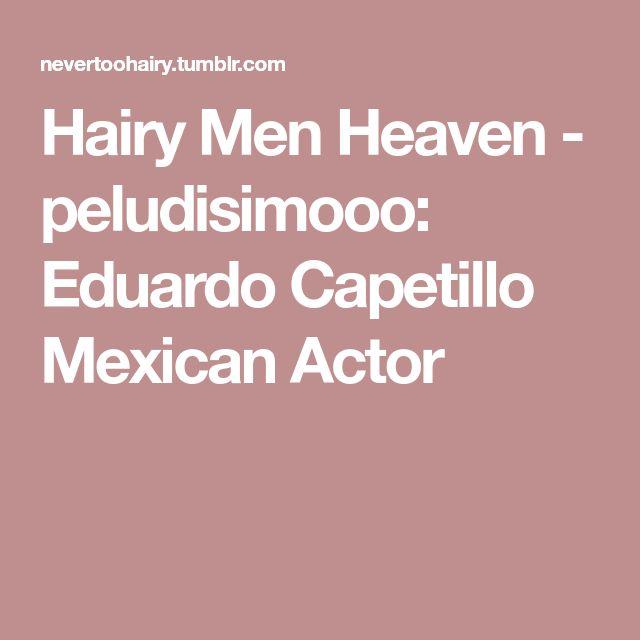 Hairy Men Heaven - peludisimooo: Eduardo Capetillo Mexican Actor