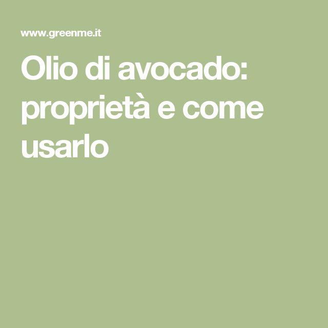Olio di avocado: proprietà e come usarlo