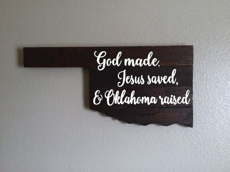 Wooden Oklahoma State Cutout With Quote- God Made, Jesus Saved, & Oklahoma Raised by FunkyFlourish on Etsy https://www.etsy.com/listing/269491963/wooden-oklahoma-state-cutout-with-quote