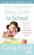 The Contented Baby Goes to School: Help your child to make a calm and confident start by Gina Ford