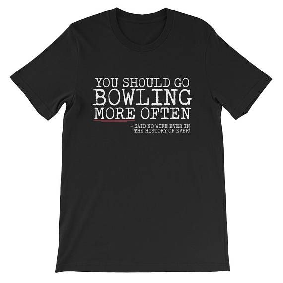 Check out this item in my Etsy shop https://www.etsy.com/listing/556604593/funny-bowling-shirts-unisex-short-sleeve